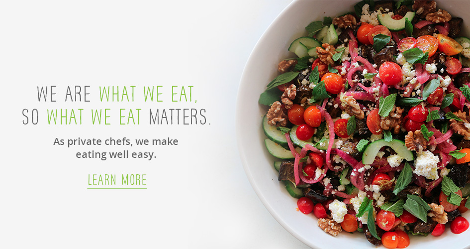 What We Eat | Private Chefs | Laura Geraty